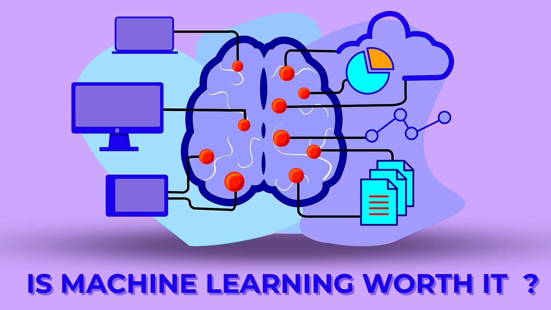 Is Machine learnig worth it?